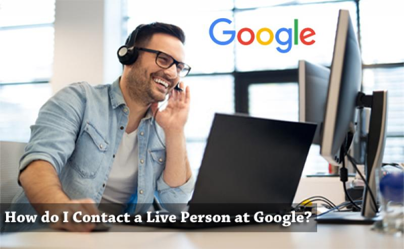 How do I Contact a Live Person at Google?